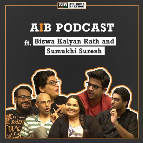 AIB Podcast : feat Sumukhi Suresh & Biswa Kalyan Rath
