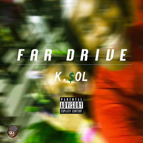 K.$OL - Far Drive [Fast]