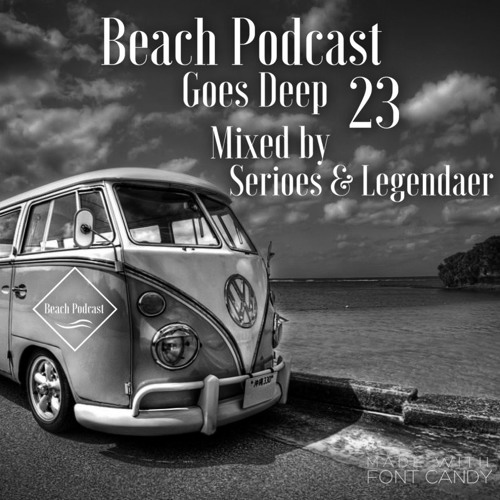 Beach Podcast Goes Deep 23 Mixed by Serioes&Legendaer