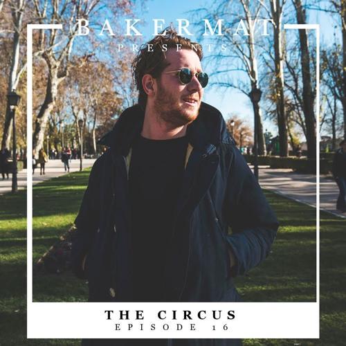 Bakermat presents The Circus #016