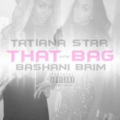 """Tatiana""""That Bag""""  Ft, Bashani Brim"""