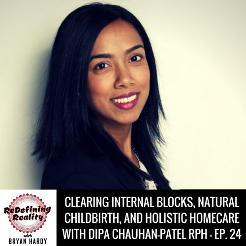 Clearing Internal Blocks, Natural Childbirth, and Holistic Homecare with Dipa Chauhan RPh - Ep. 24