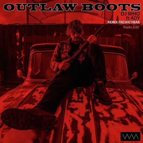DJ Who ft Ady - Outlaw Boots (Freshcobar Remix) Radio Edit
