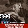 Robert Craighead, Country Singer to TV Series Regular