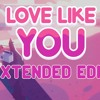 Steven Universe - Love Like You - Extended Edit (Added Instrumentals)