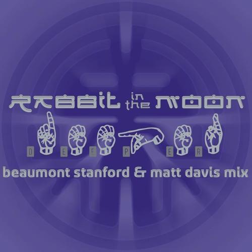 Rabbit In The Moon - Deeper (Beaumont Stanford & Matt Davis Mix) [master Mk6]