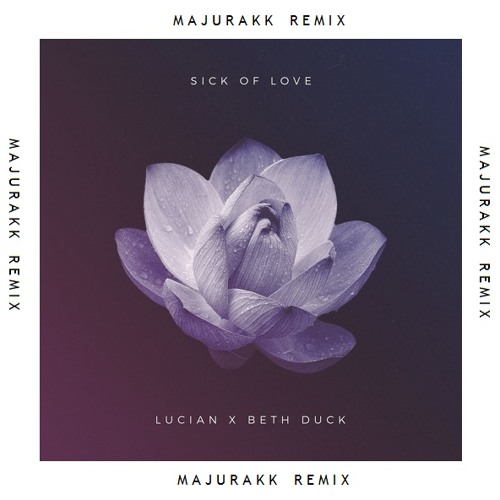 Lucian - Sick Of Love Feat. Beth Duck (Majurakk Remix)