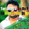 Tor Lagiya Re By F A Sumon remix Dj Krishna