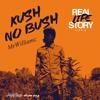 Mr Williamz- Kush No Bush [REAL LIFE STORY Riddim]