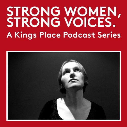 Strong Women, Strong Voices: Sarah Angliss - A Kings Place Podcast
