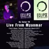 Live from Myanmar || Eclipse Nightclub || March 4th 2017