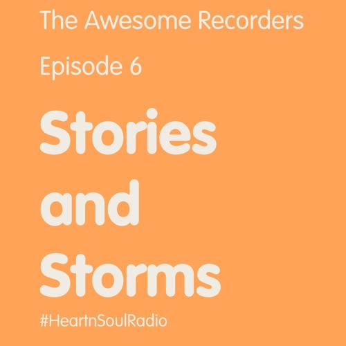 The Awesome Recorders, Episode 6 - Stories and Storms