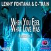 Lenny Fontana & D-Train - When You Feel What Love Has (Original Mix)