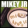 Mikey Junior- What You Say