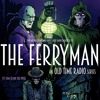 The Ferryman An Old Time Radio Series Episode 3 Pipe Dreams Part 1 Mp3