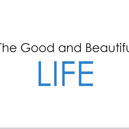 The Good & Beautiful Life - Part 2