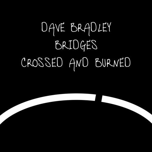 Bridges, Crossed and Burned