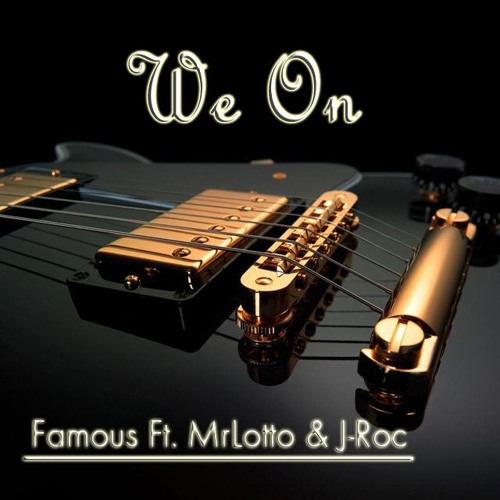 We On- Famous ft. MrLotto & J-Roc (Mp3 Free Download)