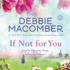 If Not for You by Debbie Macomber, read by Khristine Hvam