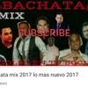 Bachata Mix Lo Mas Romantico 2017 Romeo Santos x Prince Royce x Frank Reyes x Hector El Torito