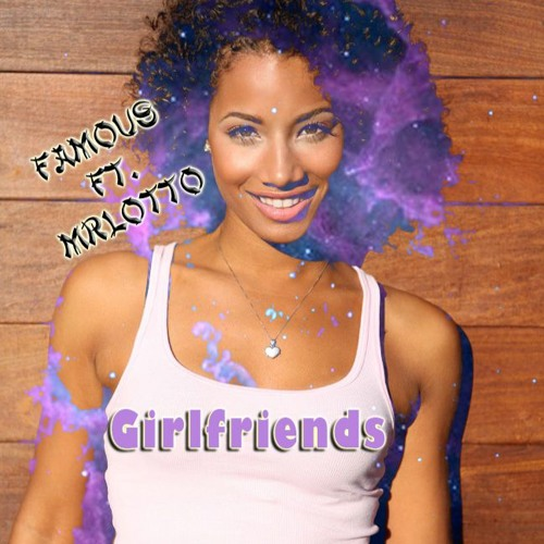 Girlfriends - Famous Ft. MrLotto (Mp3 Free Dowmload)