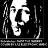 Bob Marley I SHOT THE SHERIFF Cover by Laz Electronic Music