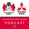 Offroad, Offload: The Gloucester Rugby March 2017 Podcast in Partnership with Mitsubishi Motors