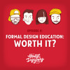 Episode 4 - Formal Design Education, Worth It?