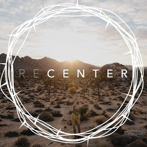 RECENTER #1: Jesus in the Desert