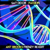 Gat Decor - Passion (Ant Brooks Frenzy ReEdit)