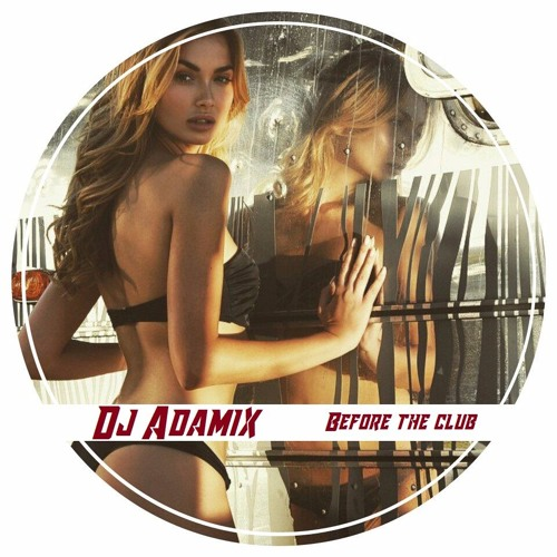 Dj Adamix Before The Club