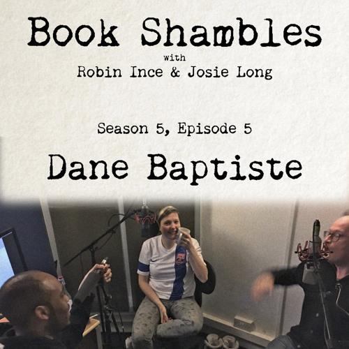 Book Shambles - Season 5, Episode 5 - Dane Baptiste