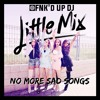 Little Mix - No More Sad Songs (FNK'D UP DJ Remix)