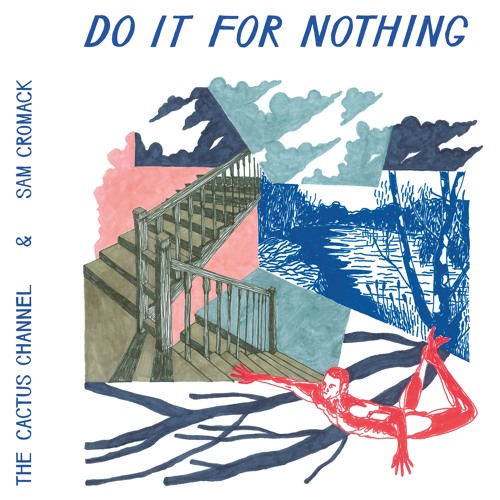 The Cactus Channel & Sam Cromack - Do It For Nothing