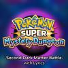 Pokemon Super Mystery Dungeon -Second Dark Matter Battle- with Lyrics