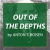 Out of the Depths: An Autobiographical Study of Mental Disorder, by Anton T. Boisen, #3