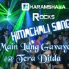 Main Lung Gavaye Aayi @ Tera Ditda New Himachali Song DJ Dance 2017 Dharamshala Rocks Music