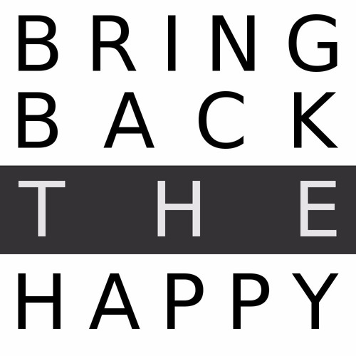 Bring Back The Happy