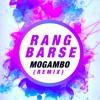 Rang Barse (Dirty Bitch) - Mogambo (Remix)