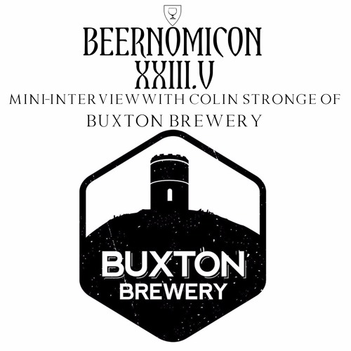 Beernomicon XXIII.V - Mini-interview with Colin of Buxton Brewery
