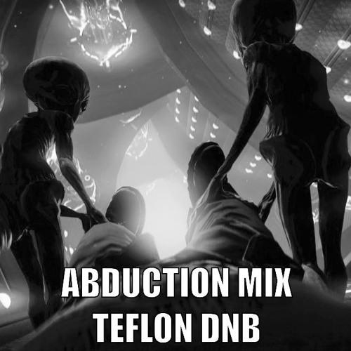 ABDUCTION MIX - TEFLON DNB