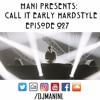 Download Mani Presents: Call It Early Hardstyle Episode 027 - March 2017 Mp3