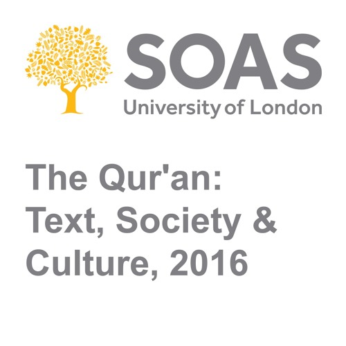 The Qur'an: Text, Society & Culture, 2016 by SOAS Podcasts | Free