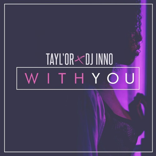 Tayl'Or - With You (Prod. DJ Inno) (Full Track ACHETER)