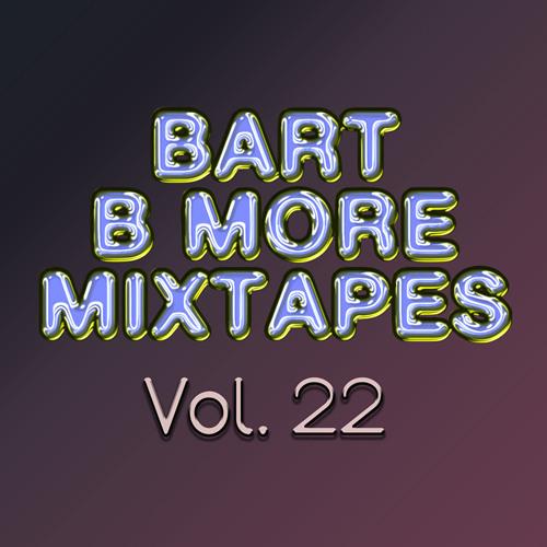 Bart B More Mixtapes Vol. 22