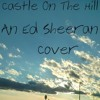 Castle On The Hill (Ed Sheeran Cover)