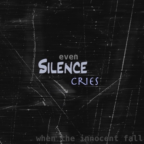 Even Silence Cries When The Innocent Fall