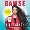 How to Be a Bawse by Lilly Singh, read by Lilly Singh