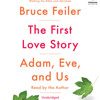 The First Love Story by Bruce Feiler, read by Bruce Feiler
