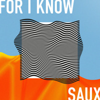 Saux - For I Know